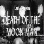 Radar Men From the Moon: 12-Death of the Moon Man(1952)